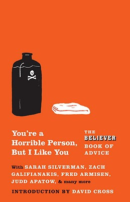 You're a Horrible Person, But I Like You: The Believer Book of Advice (Vintage Original), The Believer