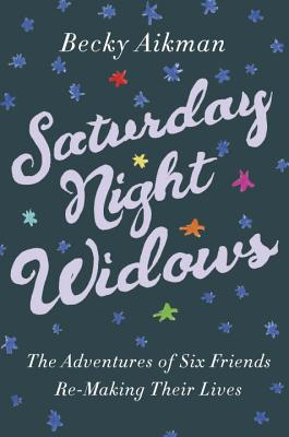 Image for Saturday Night Widowers: The Adventures of Six Friends Remaking Their Lives