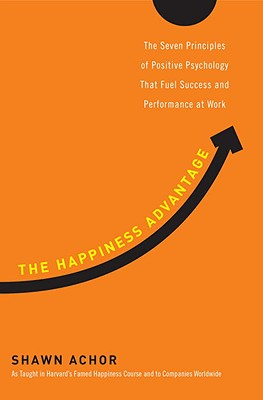 Image for The Happiness Advantage: The Seven Principles of Positive Psychology That Fuel Success and Performance at Work