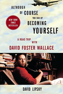 Image for Although Of Course You End Up Becoming Yourself: A Road Trip with David Foster Wallace