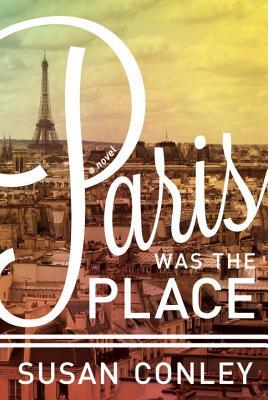 Paris Was The Place, Susan Conley
