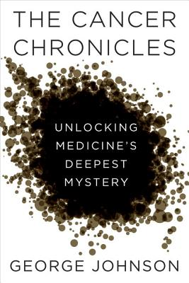 Image for The Cancer Chronicles: Unlocking Medicine's Deepest Mystery