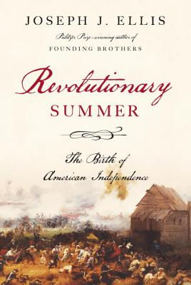 Revolutionary Summer: The Birth of American Independence, Ellis, Joseph J.