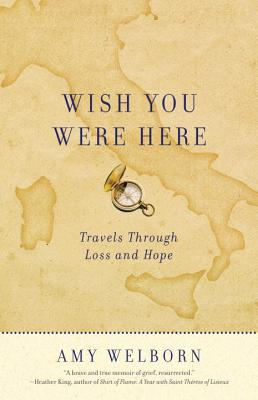 Wish You Were Here: Travels Through Loss and Hope, Amy Welborn