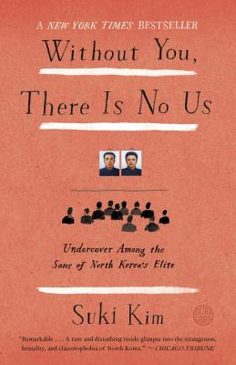 Image for Without You, There Is No Us: Undercover Among the Sons of North Korea's Elite