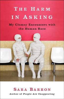 Image for The Harm in Asking: My Clumsy Encounters with the Human Race