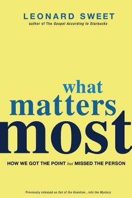 What Matters Most: How We Got the Point but Missed the Person, Sweet, Leonard