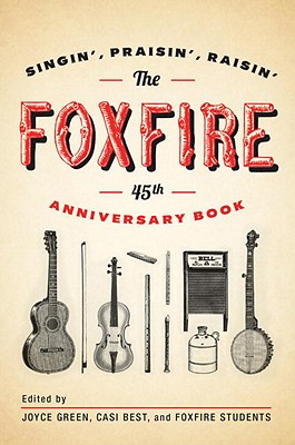 The Foxfire 45th Anniversary Book : Singin', Praisin', Raisin', Foxfire Fund, Inc.