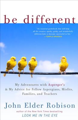 Image for Be Different: My Adventures with Asperger's and My Advice for Fellow Aspergians, Misfits, Families, and Teachers