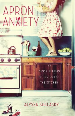 Image for APRON ANXIETY : MY MESSY AFFAIRS IN AND