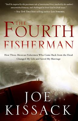 The Fourth Fisherman: How Three Mexican Fishermen Who Came Back from the Dead Changed My Life and Saved My Marriage, Joe Kissack