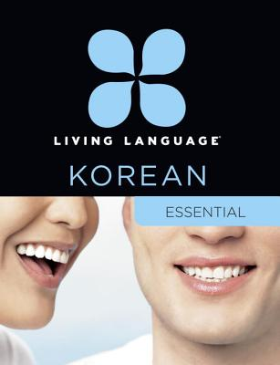 Living Language Korean, Essential Edition: Beginner course, including coursebook, 3 audio CDs, Korean reading & writing guide, and free online learning, Living Language; Roh, Jaemin