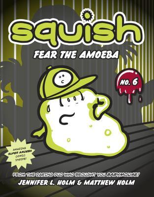 Squish #6: Fear the Amoeba, Holm, Jennifer L.; Holm, Matthew