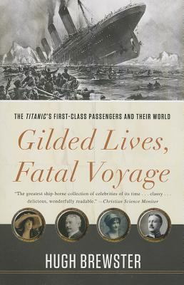 Image for Gilded Lives, Fatal Voyage: The Titanic's First-Class Passengers and Their World