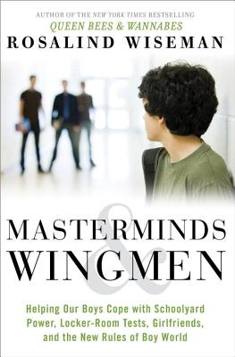Image for Masterminds and Wingmen: Helping Our Boys Cope with Schoolyard Power, Locker-Room Tests, Girlfriends, and the New Rules of Boy World