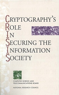 Cryptography's Role in Securing the Information Society, Committee to Study National Cryptography Policy (Author), National Research Council (Author), Division on Engineering and Physical Sciences (Author), Computer Science and Telecommunications Board (Author), Herbert S. Lin (Editor), Kenneth W. Dam (Editor)