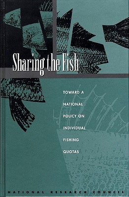 Sharing the Fish: Toward a National Policy on Individual Fishing Quotas, National Research Council; Division on Earth and Life Studies; Commission on Geosciences, Environment and Resources; Committee to Review Individual Fishing Quotas