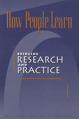 How People Learn: Bridging Research and Practice, National Research Council, Committee on Developments in the Science of Learning