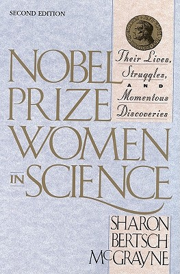 Nobel Prize Women in Science:: Their Lives, Struggles, and Momentous Discoveries, Second Edition, McGrayne, Sharon Bertsch