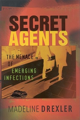 Secret Agents: The Menace of Emerging Infections, Drexler, Madeline