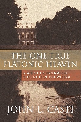 The One True Platonic Heaven: A Scientific Fiction of the Limits of Knowledge, Casti, John