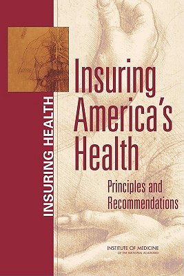Insuring America's Health: Principles and Recommendations, Institute of Medicine; Board on Health Care Services; Committee on the Consequences of Uninsurance