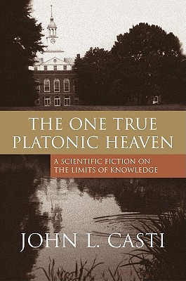 Image for The One True Platonic Heaven: A Scientific Fiction on the Limits of Knowledge