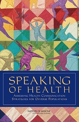 Speaking of Health:: Assessing Health Communication Strategies for Diverse Populations, Board on Neuroscience and Behavioral Health, Committee on Communication for Behavior Change in the 21st Century: Improving the Health of Diverse Populations, Institute of Medicine