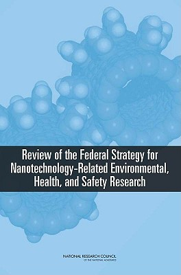 Image for Review of the Federal Strategy for Nanotechnology-Related Environmental, Health, and Safety Research