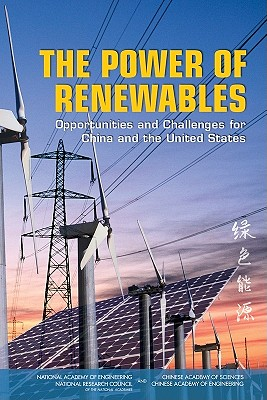 The Power of Renewables: Opportunities and Challenges for China and the United States, Committee on U.S.-China Cooperation on Electricity from Renewable Resources (Author), National Research Council (Author), Chinese Academy of Sciences (Author), Chinese Academy of Engineering (Author)