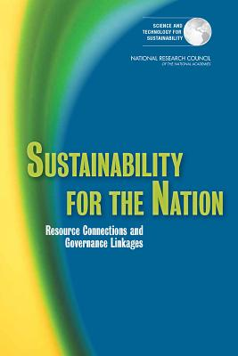 Sustainability for the Nation: Resource Connection and Governance Linkages, Committee on Sustainability Linkages in the Federal Government (Author), Science and Technology for Sustainability Program (Author), Policy and Global Affairs (Author), National Research Council (Author)