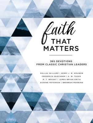 Image for Faith That Matters: 365 Devotions from Classic Christian Leaders