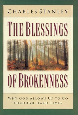 Image for The Blessings of Brokenness: Why God Allows Us to Go Through Hard Times