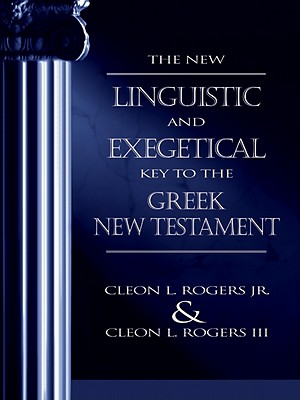 New Linguistic and Exegetical Key to the Greek New Testament, The, JR., CLEON L., Cleon L. Rogers III