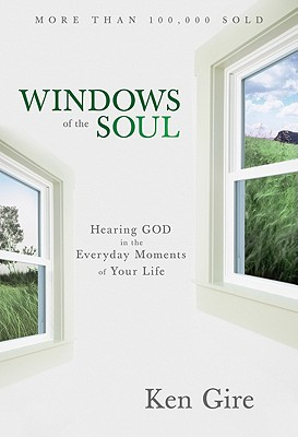 Windows of the Soul: Experiencing God in New Ways, Gire, Ken