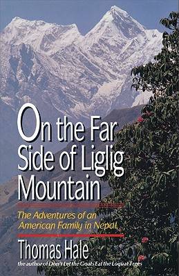 On the Far Side of Liglig Mountain: Adventures of an American Family in Nepal, Hale, Thomas
