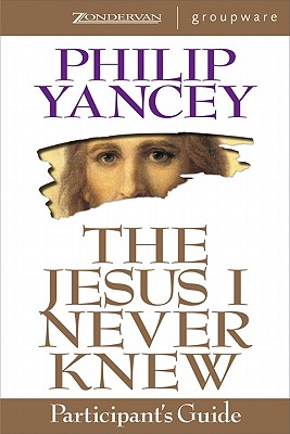 The Jesus I Never Knew Participant's Guide, Philip Yancey