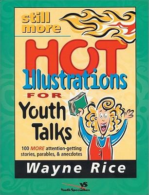 Still More Hot Illustrations for Youth Talks, Wayne Rice
