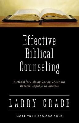 Image for Effective Biblical Counseling: A Model for Helping Caring Christians Become Capable Counselors