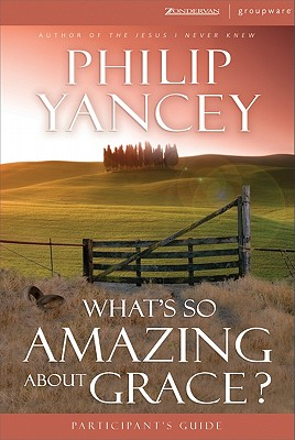 What's So Amazing About Grace? Participant's Guide, Philip Yancey
