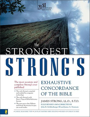 Strongest Strong's Exhaustive Concordance of the Bible, The, James A. Swanson, John R. Kohlenberger III, James Strong