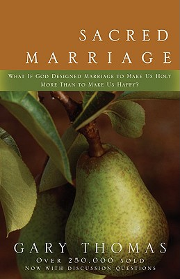 Image for Sacred Marriage: What If God Designed Marriage to Make Us Holy More Than to Make Us Happy