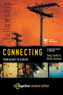 Image for Connecting Your Heart to Others: Life Together Student Edition (Six Small Group Sessions on Fellowship)