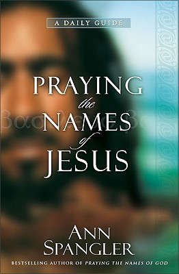 Praying the Names of Jesus: A Daily Guide, Ann Spangler