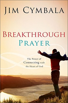 Image for Breakthrough Prayer: The Power of Connecting with the Heart of God
