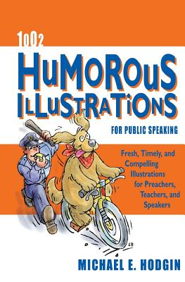 Image for 1002 Humorous Illustrations for Public Speaking: Fresh, Timely, Compelling Illustrations for Preachers, Teachers, and Speakers