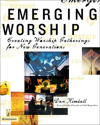 Image for Emerging Worship: Creating Worship Gatherings for New Generations