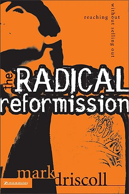 Radical Reformission: Reaching Out Without Selling Out, Driscol, Mark