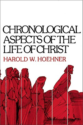Chronological Aspects of the Life of Christ, Mr. Harold W. Hoehner
