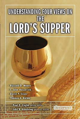 Image for Understanding Four Views on the Lord's Supper (Counterpoints: Church Life)